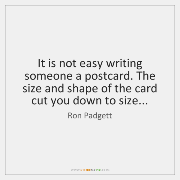 It is not easy writing someone a postcard. The size and shape ...