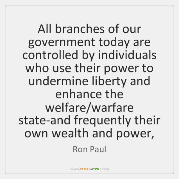 All branches of our government today are controlled by individuals who use ...