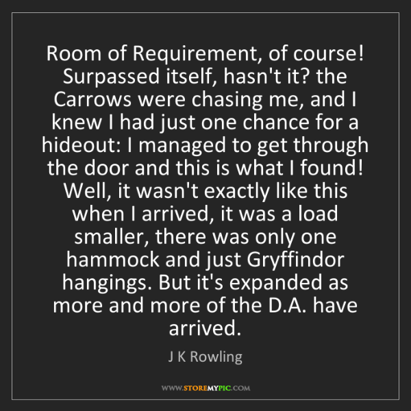 J K Rowling: Room of Requirement, of course! Surpassed itself, hasn't...