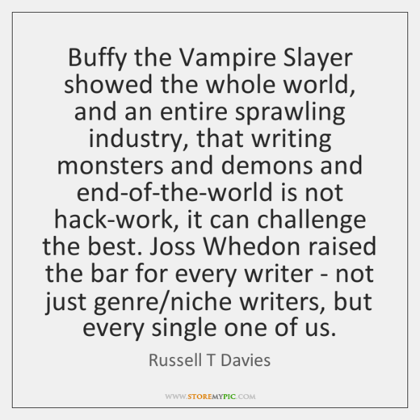 Buffy the Vampire Slayer showed the whole world, and an entire sprawling ...