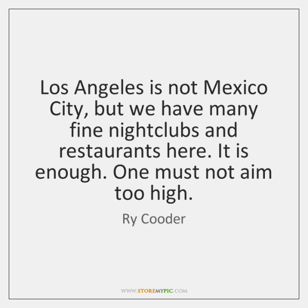 Los Angeles is not Mexico City, but we have many fine nightclubs ...
