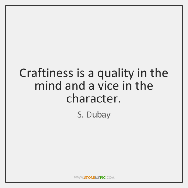 Craftiness is a quality in the mind and a vice in the ...