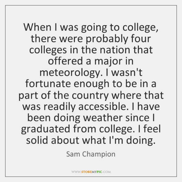 When I was going to college, there were probably four colleges in ...