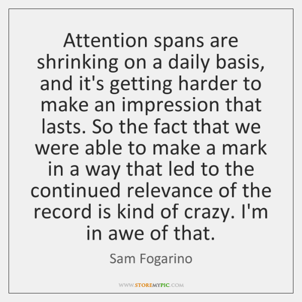 Attention spans are shrinking on a daily basis, and it's getting harder ...
