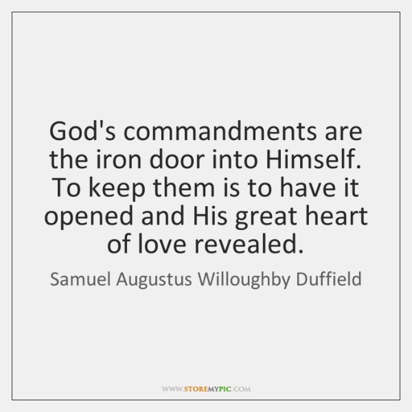 God's commandments are the iron door into Himself. To keep them is ...