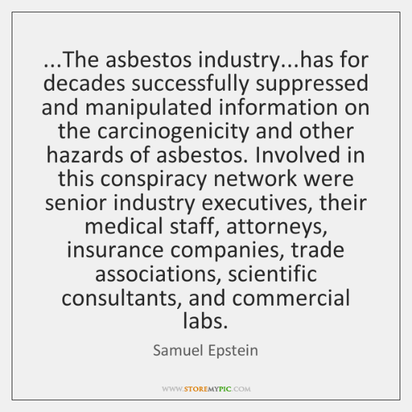 ...The asbestos industry...has for decades successfully suppressed and manipulated information on ..