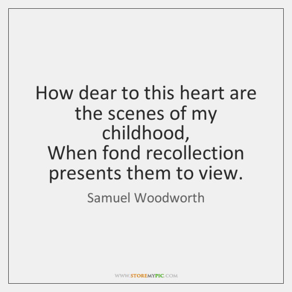 How dear to this heart are the scenes of my childhood,   When ...