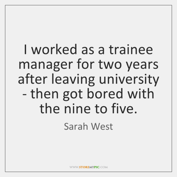 I worked as a trainee manager for two years after leaving university ...