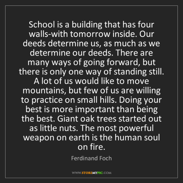 Ferdinand Foch: School is a building that has four walls-with tomorrow...
