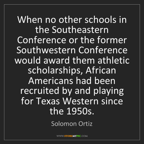 Solomon Ortiz: When no other schools in the Southeastern Conference...