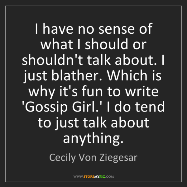 Cecily Von Ziegesar: I have no sense of what I should or shouldn't talk about....