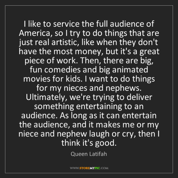 Queen Latifah: I like to service the full audience of America, so I...