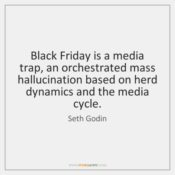 Black Friday is a media trap, an orchestrated mass hallucination based on ...