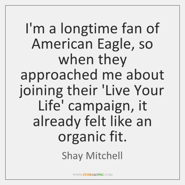 I'm a longtime fan of American Eagle, so when they approached me ...