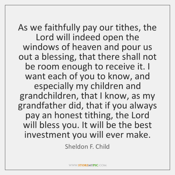 As we faithfully pay our tithes, the Lord will indeed open the ...