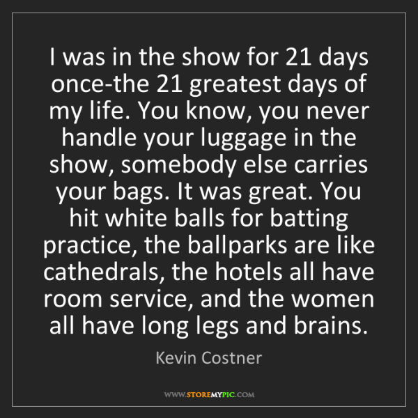 Kevin Costner: I was in the show for 21 days once-the 21 greatest days...