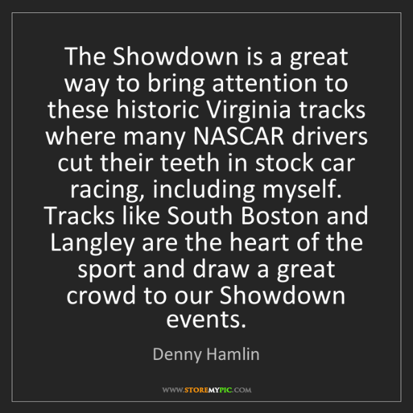 Denny Hamlin: The Showdown is a great way to bring attention to these...