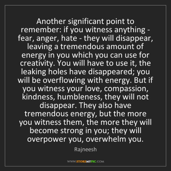 Rajneesh: Another significant point to remember: if you witness...