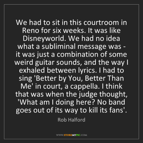 Rob Halford: We had to sit in this courtroom in Reno for six weeks....