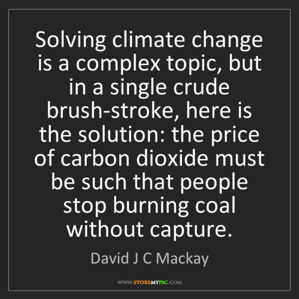 David J C Mackay: Solving climate change is a complex topic, but in a single...