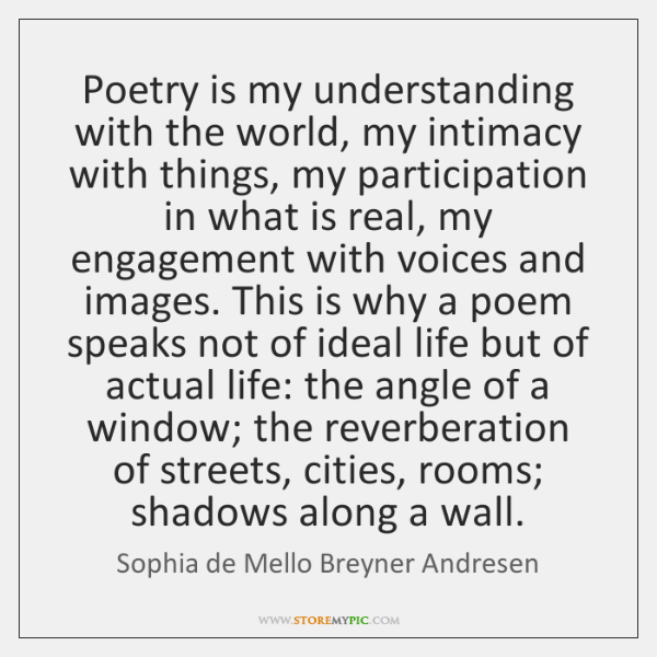 Poetry is my understanding with the world, my intimacy with things, my ...