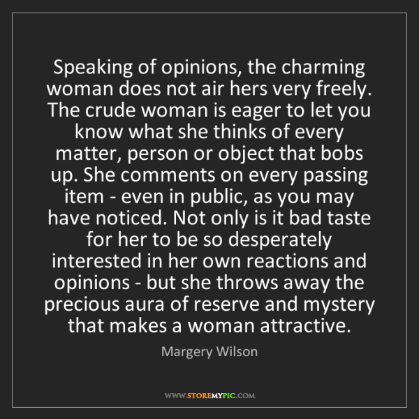 Margery Wilson: Speaking of opinions, the charming woman does not air...