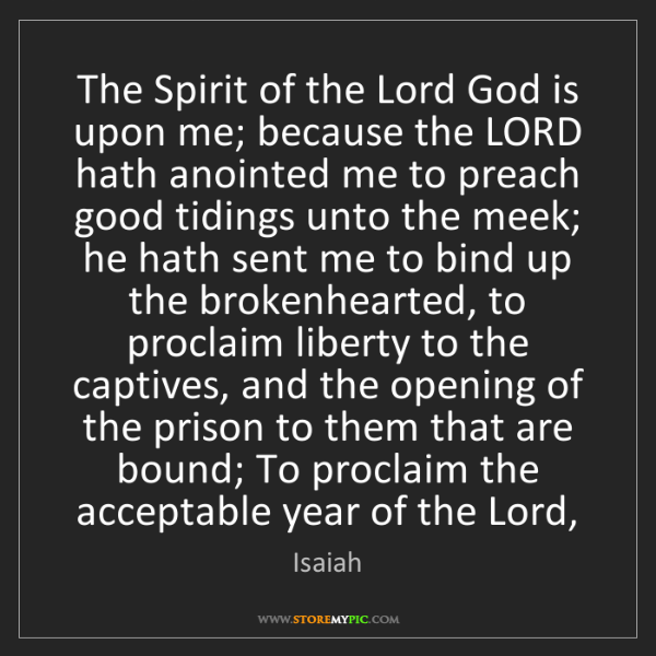 Isaiah: The Spirit of the Lord God is upon me; because the LORD...