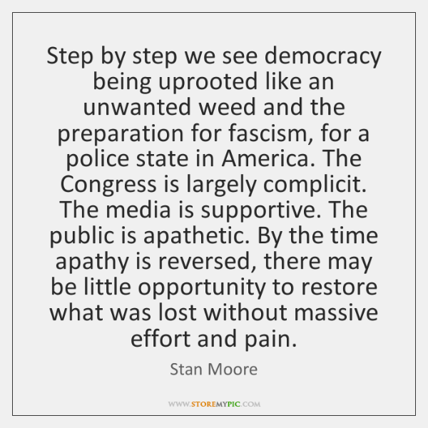 Step by step we see democracy being uprooted like an unwanted weed ...