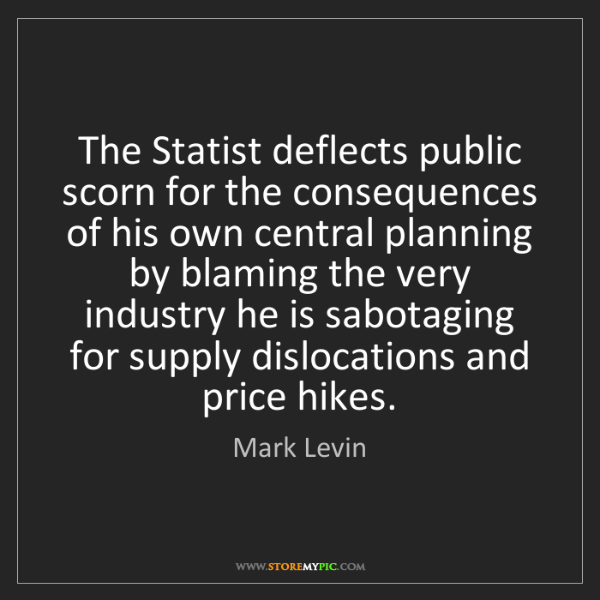 Mark Levin: The Statist deflects public scorn for the consequences...
