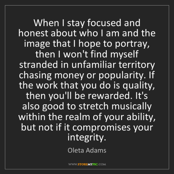 Oleta Adams: When I stay focused and honest about who I am and the...