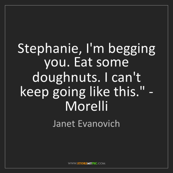 Janet Evanovich: 'Stephanie, I'm begging you. Eat some doughnuts. I can't...