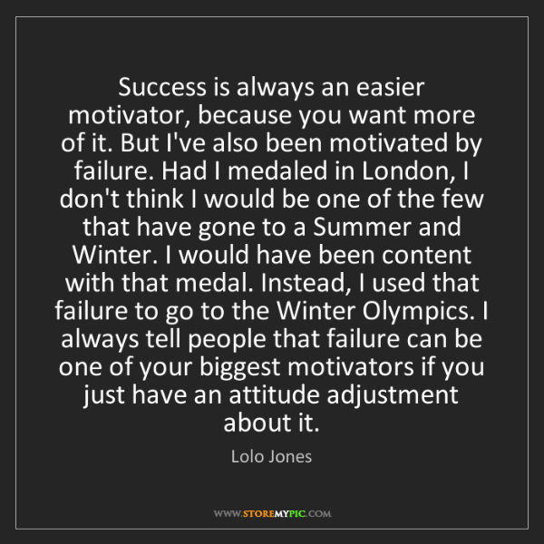 Lolo Jones: Success is always an easier motivator, because you want...