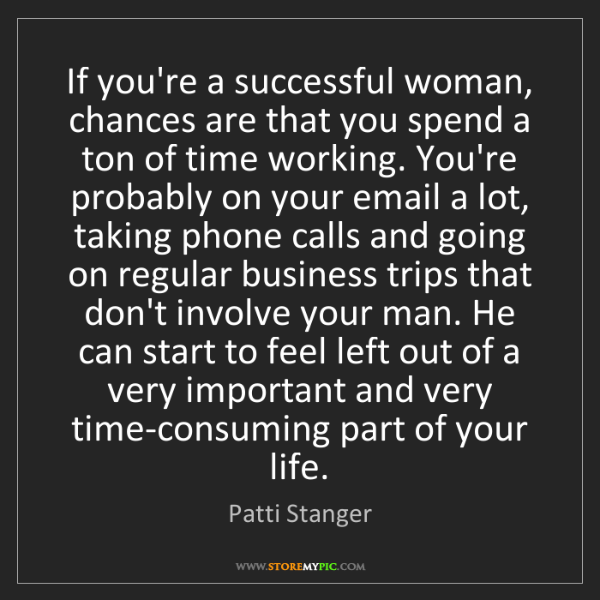 Patti Stanger: If you're a successful woman, chances are that you spend...