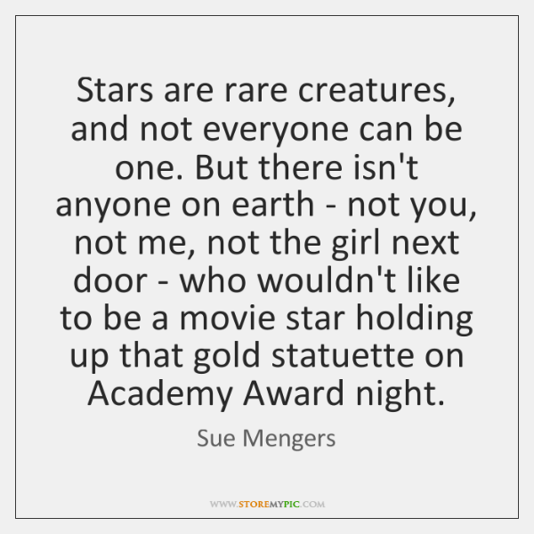 Stars are rare creatures, and not everyone can be one. But there ...