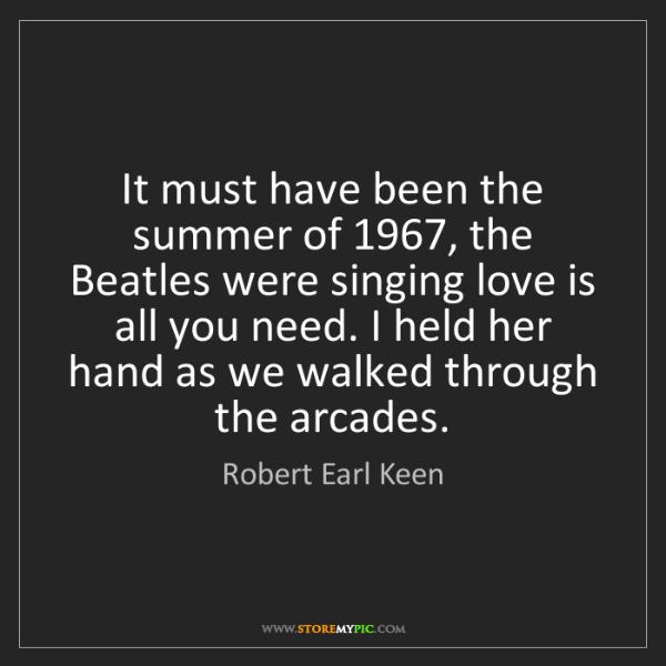 Robert Earl Keen: It must have been the summer of 1967, the Beatles were...
