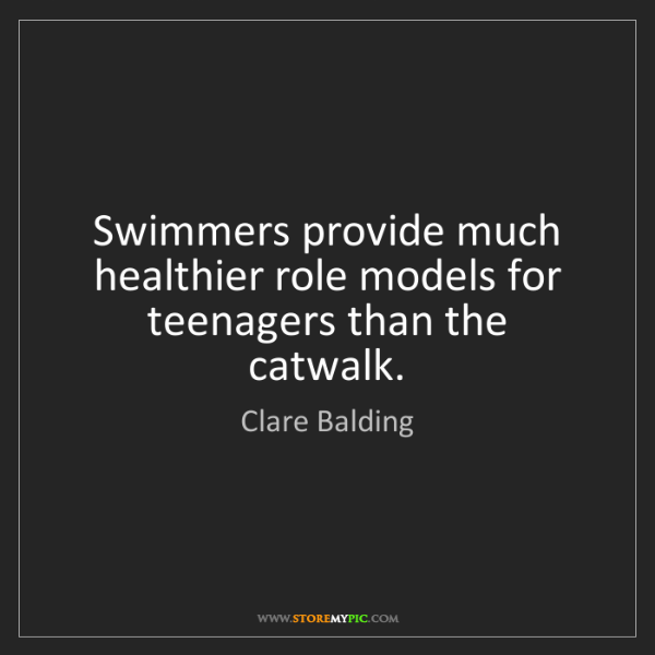 Clare Balding: Swimmers provide much healthier role models for teenagers...