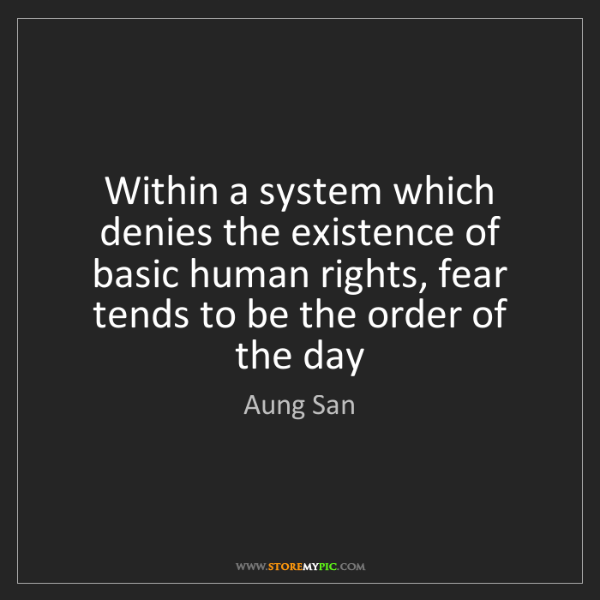 Aung San: Within a system which denies the existence of basic human...