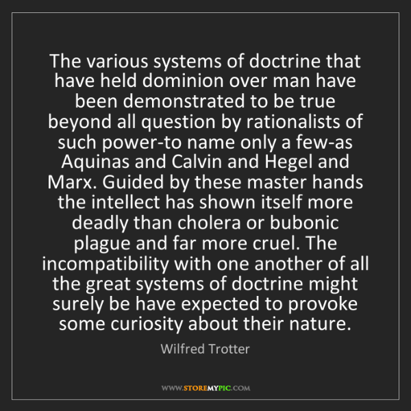 Wilfred Trotter: The various systems of doctrine that have held dominion...