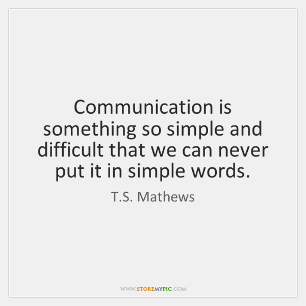 Communication is something so simple and difficult that we can never put ...