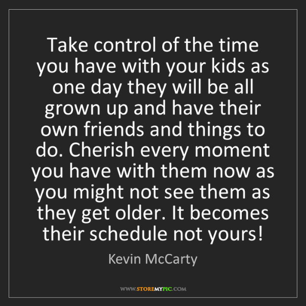 Kevin McCarty: Take control of the time you have with your kids as one...