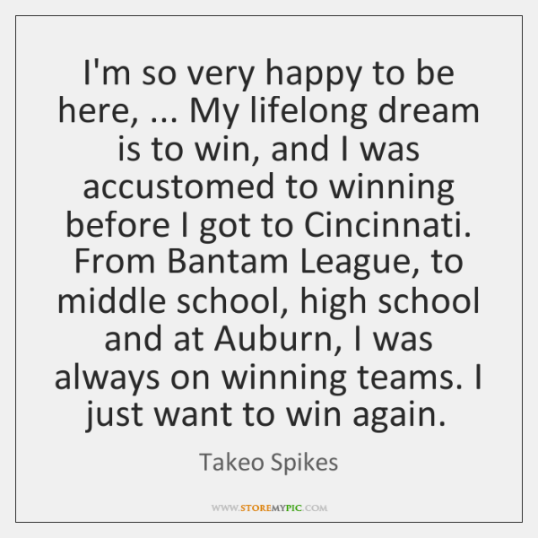 I'm so very happy to be here, ... My lifelong dream is to ...
