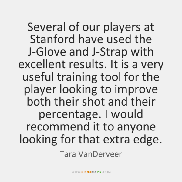 Several of our players at Stanford have used the J-Glove and J-Strap ...