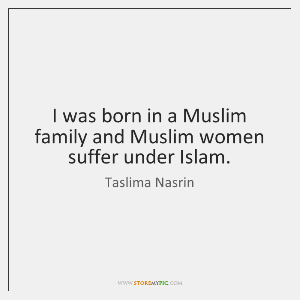 I Was Born In A Muslim Family And Muslim Women Suffer Under