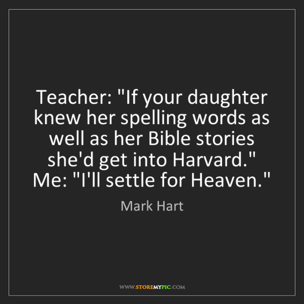 """Mark Hart: Teacher: """"If your daughter knew her spelling words as..."""