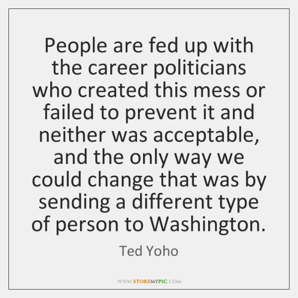 People are fed up with the career politicians who created this mess ...