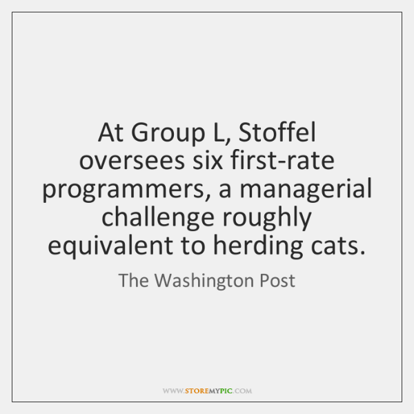 At Group L, Stoffel oversees six first-rate programmers, a managerial challenge roughly ...