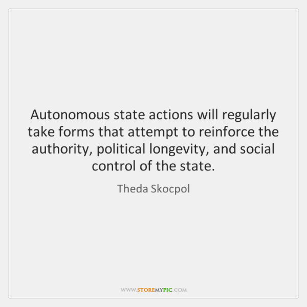 Autonomous state actions will regularly take forms that attempt to reinforce the ...