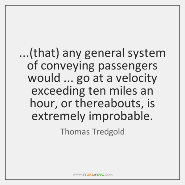 ...(that) any general system of conveying passengers would ... go at a velocity ...