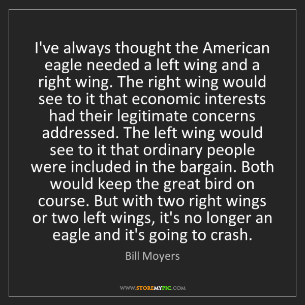 Bill Moyers: I've always thought the American eagle needed a left...