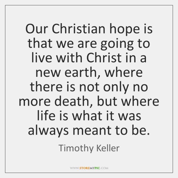 Our Christian hope is that we are going to live with Christ ...